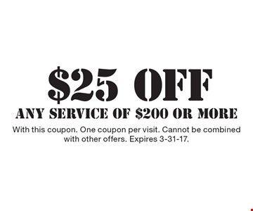 $25off any service of $200 or more. With this coupon. One coupon per visit. Cannot be combined with other offers. Expires 3-31-17.
