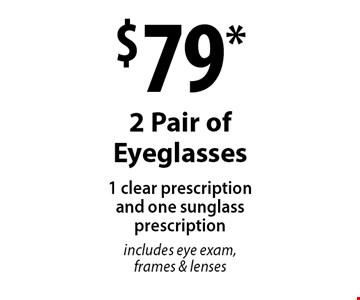 $79* 2 Pair of Eyeglasses 1 clear prescription and one sunglass prescriptionincludes eye exam, frames & lenses. *Valid only at Cohen's Fashion Optical in Sunrise Mall. See store for details. Not valid with other offers, sales, vision plans or packages. Some Rx restrictions apply. Select frames with clear plastic single vision lenses. Must present offer prior to purchase. Exp. 3/10/17.