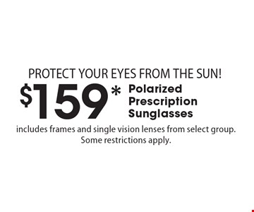 $159* Polarized Prescription Sunglasses. Includes frames and single vision lenses from select group. Some restrictions apply. PROTECT YOUR EYES FROM THE SUN! *Valid only at Cohen's Fashion Optical in Sunrise Mall. See store for details. Not valid with other offers, sales, vision plans or packages. Some Rx restrictions apply. Select frames with clear plastic single vision lenses. Must present offer prior to purchase. Exp. 8/18/17.