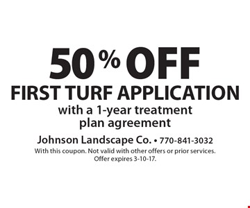 50% off first turf application with a 1-year treatment plan agreement. With this coupon. Not valid with other offers or prior services. Offer expires 3-10-17.