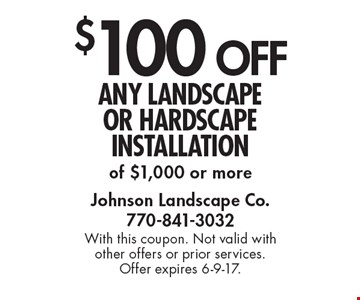 $100 off any landscape or hardscape installation of $1,000 or more. With this coupon. Not valid with other offers or prior services. Offer expires 6-9-17.