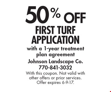 50% off first turf application with a 1-year treatment plan agreement. With this coupon. Not valid with other offers or prior services. Offer expires 6-9-17.