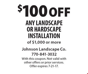 $100 off any landscape or hardscape installation of $1,000 or more. With this coupon. Not valid with other offers or prior services. Offer expires 7-21-17.