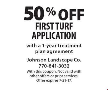 50% off first turf application with a 1-year treatment plan agreement. With this coupon. Not valid with other offers or prior services. Offer expires 7-21-17.