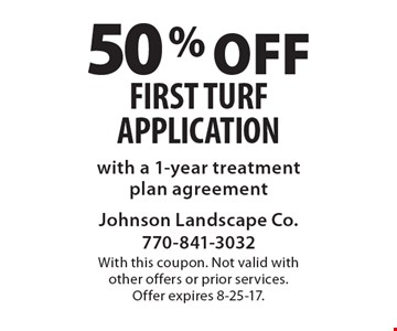 50% off first turf application with a 1-year treatment plan agreement. With this coupon. Not valid with other offers or prior services. Offer expires 8-25-17.