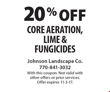20% off core aeration, lime & fungicides. With this coupon. Not valid with other offers or prior services. Offer expires 11-3-17.
