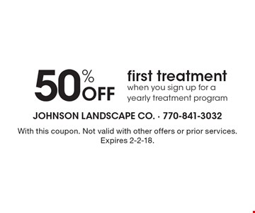 50% Off first treatment when you sign up for a yearly treatment program. With this coupon. Not valid with other offers or prior services. Expires 2-2-18.