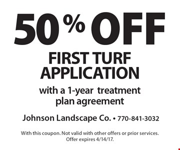 50% off first turf application with a 1-year treatment plan agreement. With this coupon. Not valid with other offers or prior services. Offer expires 4/14/17.