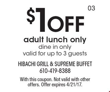 $1 Off adult lunch only dine in only valid for up to 3 guests. With this coupon. Not valid with other offers. Offer expires 4/21/17. 03