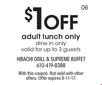 $1 Off adult lunch only. Dine in only, valid for up to 3 guests. With this coupon. Not valid with other offers. Offer expires 8-11-17.