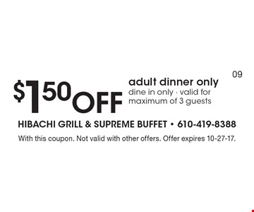 $1.50 Off adult dinner only. Dine in only. Valid for maximum of 3 guests. With this coupon. Not valid with other offers. Offer expires 10-27-17.