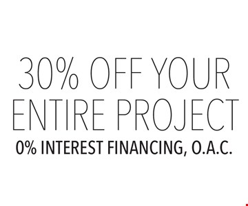 30% off your entire project, 0% interest financing, O.A.C.