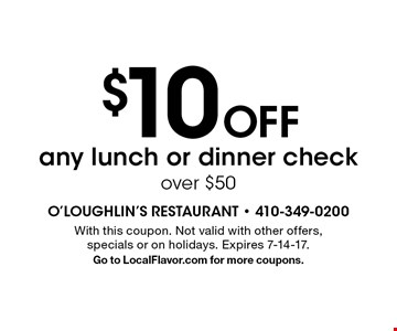 $10 Off any lunch or dinner check over $50. With this coupon. Not valid with other offers, specials or on holidays. Expires 7-14-17. Go to LocalFlavor.com for more coupons.