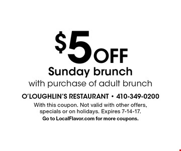 $5 Off Sunday brunch with purchase of adult brunch. With this coupon. Not valid with other offers, specials or on holidays. Expires 7-14-17. Go to LocalFlavor.com for more coupons.