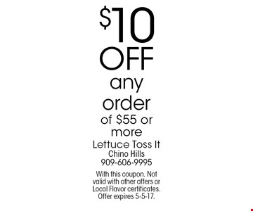 $10 OFF any order of $55 or more. With this coupon. Not valid with other offers or Local Flavor certificates. Offer expires 5-5-17.