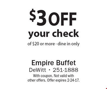 $3 off your check of $20 or more - dine in only. With coupon. Not valid with other offers. Offer expires 2-24-17.