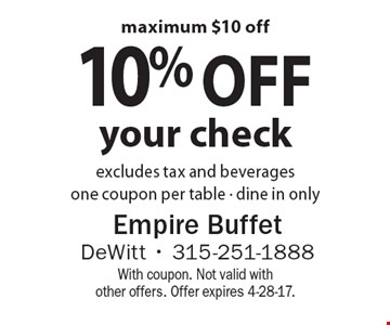 10% off your check excludes tax and beverages. one coupon per table - dine in only. maximum $10 off. With coupon. Not valid with other offers. Offer expires 4-28-17.