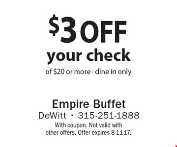 $3 off your check of $20 or more - dine in only. With coupon. Not valid with other offers. Offer expires 8-11-17.
