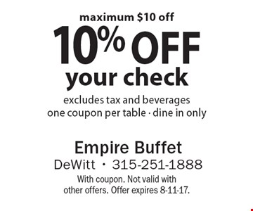 10% off your check. Excludes tax and beverages. One coupon per table - dine in only. Maximum $10 off. With coupon. Not valid with other offers. Offer expires 8-11-17.
