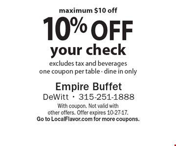 10% off your check. Excludes tax and beverages. One coupon per table - dine in only. Maximum $10 off. With coupon. Not valid with other offers. Offer expires 10-27-17. Go to LocalFlavor.com for more coupons.