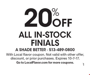 20% Off All in-stock finials. With Local flavor coupon. Not valid with other offer, discount, or prior purchases. Expires 10-7-17. Go to LocalFlavor.com for more coupons.