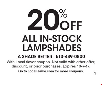 20% Off all in-stock lampshades. With Local flavor coupon. Not valid with other offer, discount, or prior purchases. Expires 10-7-17. Go to LocalFlavor.com for more coupons.