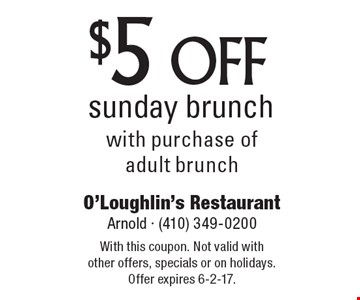 $5 off sunday brunch with purchase of adult brunch. With this coupon. Not valid with other offers, specials or on holidays. Offer expires 6-2-17.