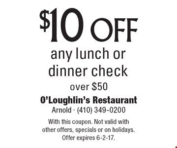 $10 off any lunch or dinner check over $50. With this coupon. Not valid with other offers, specials or on holidays. Offer expires 6-2-17.