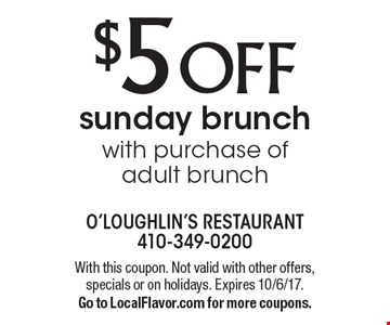 $5 OFF sunday brunch with purchase of adult brunch. With this coupon. Not valid with other offers, specials or on holidays. Expires 10/6/17. Go to LocalFlavor.com for more coupons.