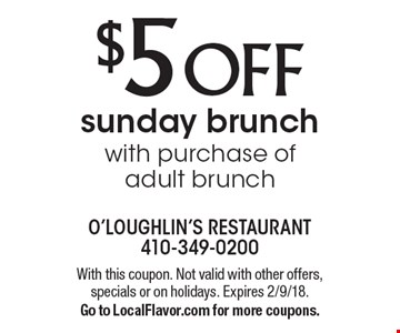 $5 OFF sunday brunch with purchase of adult brunch. With this coupon. Not valid with other offers, specials or on holidays. Expires 2/9/18. Go to LocalFlavor.com for more coupons.