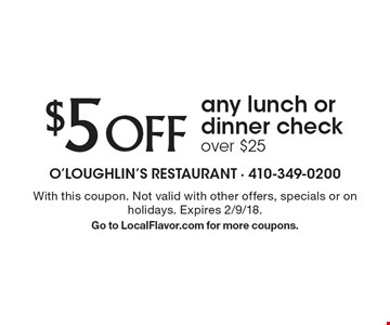 $5 OFF any lunch or dinner check over $25. With this coupon. Not valid with other offers, specials or on holidays. Expires 2/9/18. Go to LocalFlavor.com for more coupons.