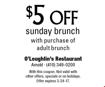 $5 off Sunday brunch with purchase of adult brunch. With this coupon. Not valid with other offers, specials or on holidays. Offer expires 3-24-17.