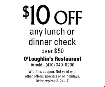 $10 off any lunch or dinner check over $50. With this coupon. Not valid with other offers, specials or on holidays. Offer expires 3-24-17.