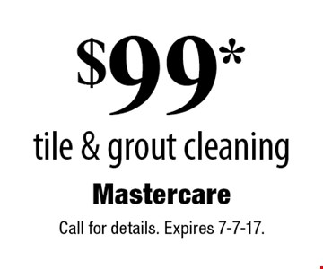 $99* tile & grout cleaning. Call for details. Expires 7-7-17.