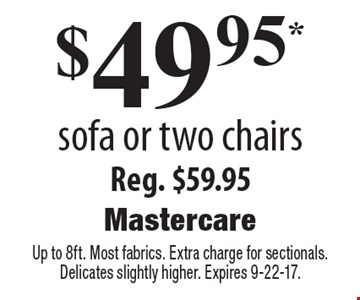 $49.95 sofa or two chairs. Reg. $59.95. Up to 8ft. Most fabrics. Extra charge for sectionals. Delicates slightly higher. Expires 9-22-17.