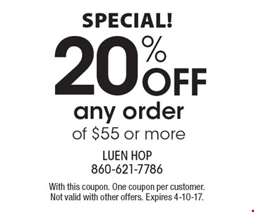 Special! 20% OFF any order of $55 or more. With this coupon. One coupon per customer. Not valid with other offers. Expires 4-10-17.