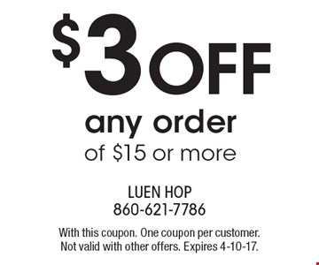 $3 OFF any order of $15 or more. With this coupon. One coupon per customer. Not valid with other offers. Expires 4-10-17.