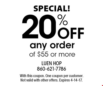 Special! 20% OFF any order of $55 or more. With this coupon. One coupon per customer. Not valid with other offers. Expires 4-14-17.
