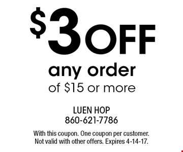 $3 OFF any order of $15 or more. With this coupon. One coupon per customer. Not valid with other offers. Expires 4-14-17.