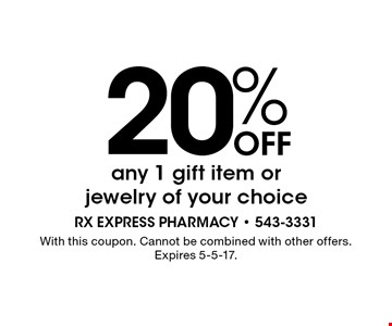 20% Off any 1 gift item or jewelry of your choice. With this coupon. Cannot be combined with other offers. Expires 5-5-17.