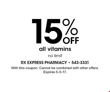 15% Off all vitamins. No limit. With this coupon. Cannot be combined with other offers. Expires 5-5-17.