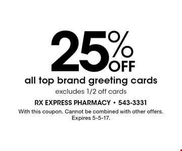 25% Off all top brand greeting cards, excludes 1/2 off cards. With this coupon. Cannot be combined with other offers. Expires 5-5-17.