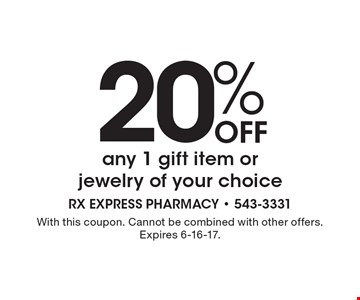 20% Off any 1 gift item orjewelry of your choice. With this coupon. Cannot be combined with other offers. Expires 6-16-17.