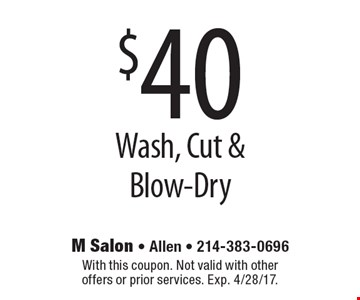 $40 Wash, Cut & Blow-Dry. With this coupon. Not valid with other offers or prior services. Exp. 4/28/17.