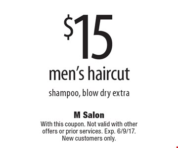 $15 men's haircut. Shampoo, blow dry extra. With this coupon. Not valid with other offers or prior services. Exp. 6/9/17. New customers only.