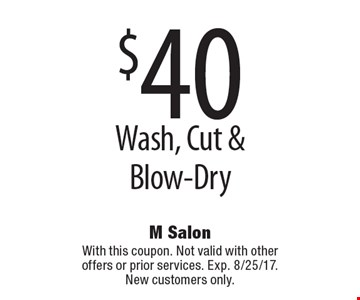 $40 Wash, Cut & Blow-Dry. With this coupon. Not valid with other offers or prior services. Exp. 8/25/17. New customers only.