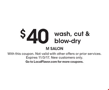 $40 wash, cut & blow-dry. With this coupon. Not valid with other offers or prior services. Expires 11/3/17. New customers only. Go to LocalFlavor.com for more coupons.