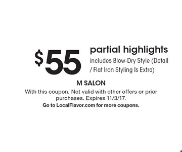 $55 partial highlights. Includes Blow-Dry Style (Detail / Flat Iron Styling Is Extra). With this coupon. Not valid with other offers or prior purchases. Expires 11/3/17. Go to LocalFlavor.com for more coupons.
