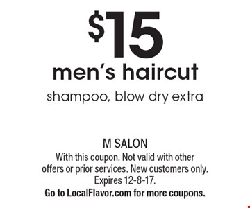 $15 men's haircut shampoo, blow dry extra. With this coupon. Not valid with other offers or prior services. New customers only. Expires 12-8-17.Go to LocalFlavor.com for more coupons.