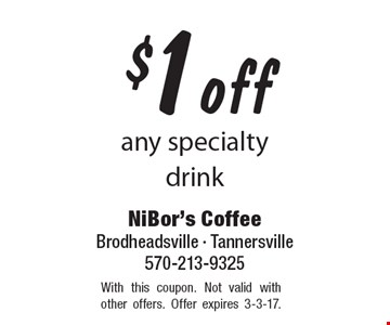 $1 off any specialty drink. With this coupon. Not valid with other offers. Offer expires 3-3-17.
